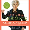Live Long, Finish Strong: The Divine Secret to Living Healthy, Happy, and Healed (       UNABRIDGED) by Gloria Copeland Narrated by Kate McIntyre