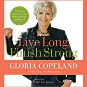 Live Long, Finish Strong: The Divine Secret to Living Healthy, Happy, and Healed | [Gloria Copeland]