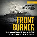 Front Burner: Al Qaeda's Attack on the USS Cole (       UNABRIDGED) by Kirk S. Lippold Narrated by Kirk S. Lippold
