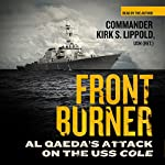 Front Burner: Al Qaeda's Attack on the USS Cole | Kirk S. Lippold