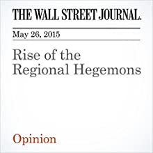 Rise of the Regional Hegemons (       UNABRIDGED) by The Wall Street Journal Narrated by Ken Borgers