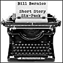 Short Story Six-Pack Audiobook by Bill Bernico Narrated by Jim Tedder