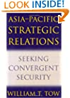 Asia-Pacific Strategic Relations: Seeking Convergent Security (Cambridge Asia-Pacific Studies)