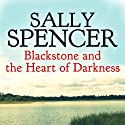 Blackstone and the Heart of Darkness: Inspector Sam Blackstone Mystery, Book 6 (       UNABRIDGED) by Sally Spencer Narrated by Andrew Wincott