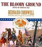 Bernard Cornwell The Bloody Ground: Battle of Antietam, 1862 (Starbuck Chronicles (Audio))