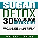 30 Day Sugar Detox Diet: Cook Book and Meal Plan Audiobook by Valerie Childs, Joy Louis Narrated by Stacy Wilson