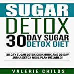 30 Day Sugar Detox Diet: Cook Book and Meal Plan | Valerie Childs,Joy Louis