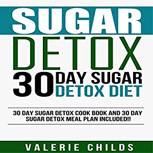 30 Day Sugar Detox Diet: Cook Book and Meal Plan Audiobook