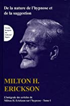 L'intgrale des articles de Milton Erickson sur l'hypnose : Tome 1, De la nature de l'hypnose et de la suggestion