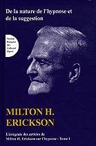 L'intégrale des articles de Milton Erickson sur l'hypnose : Tome 1, De la nature de l'hypnose et de la suggestion