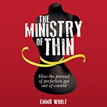 The Ministry of Thin: How Our Obsession with Weight Loss Got Out of Control (       UNABRIDGED) by Emma Woolf Narrated by Emma Woolf