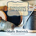 Threading the Needle: The Cobbled Court Series, Book 4 Audiobook by Marie Bostwick Narrated by Hillary Huber, Bernadette Dunne