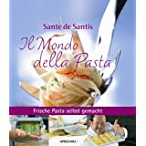 "Il Mondo della Pasta: Frische Pasta selbst gemacht mit Sante de Santisvon ""Sante De Santis"""