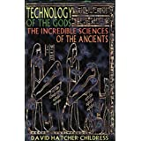 Technology of the Gods: The Incredible Sciences of the Ancientsby David Hatcher Childress