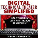 Digital Technical Theater Simplified: High Tech Lighting, Audio, Video and More on a Low Budget (       UNABRIDGED) by Drew Campbell Narrated by Drew Birdseye