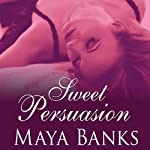 Sweet Persuasion: Sweet Series, Book 2 (       UNABRIDGED) by Maya Banks Narrated by Caroline Wintour