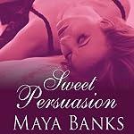 Sweet Persuasion: Sweet Series, Book 2 | Maya Banks