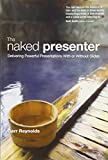img - for The Naked Presenter: Delivering Powerful Presentations With or Without Slides (Voices That Matter) book / textbook / text book