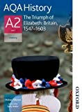 AQA History A2 Unit 3 The Triumph of Elizabeth: Britain, 1547-1603
