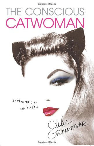 The Conscious Catwoman Explains Life On Earth by Julie Newmar