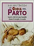 La gioia del parto. Segreti e virtù del corpo femminile durante il travaglio e la nascita