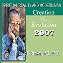Spiritual Reality and Modern Man: Creation vs. Evolution  by David R. Hawkins Narrated by David R. Hawkins