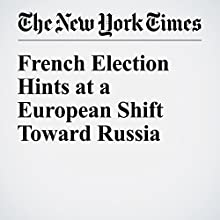 French Election Hints at a European Shift Toward Russia Other by Max Fisher Narrated by Caroline Miller