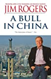 A Bull in China: Profitably in the World's Greatest Market (0470985607) by Rogers, Jim