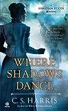 img - for Where Shadows Dance: A Sebastian St. Cyr Mystery by C.S. Harris (Mar 6 2012) book / textbook / text book