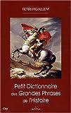 echange, troc Henri Pigaillem - Petit dictionnaire des grandes phrases de l'Histoire