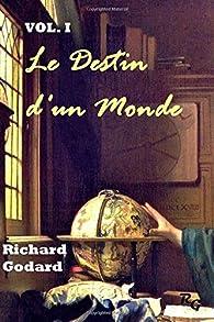 Le Destin d\'un Monde, tome 1 : Les temps changent par Richard Godard