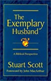 img - for The Exemplary Husband : A Biblical Perspective by Scott, Stuart (2000) Hardcover book / textbook / text book