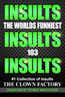 INSULTS - The Best Insults Ever - Win at any verbal argument! (English Edition)