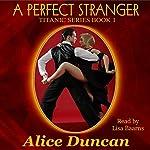 A Perfect Stranger: Titanic, Book 1 | Alice Duncan