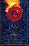 Love Is a Fire: The Sufis Mystical Journey Home
