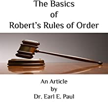 The Basics of Robert's Rules of Order (       UNABRIDGED) by Dr. Earl E. Paul Narrated by Dr. Earl E. Paul