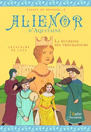 Aliénor d'Aquitaine : la duchesse des troubadours