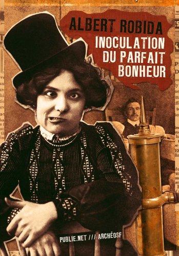 Couverture du livre Inoculation du parfait bonheur: ou l'invention de la féliciologie...