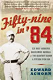 Fifty-Nine in '84: Old Hoss Radbourn, Barehanded Baseball, and the Greatest Season a Pitcher Ever Had Edward Achorn