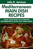 Super Delicious Mediterranean Main Dish Recipes: Latest Collection Top 30 Selected, Recommended And Super Tasty Mediterranean Main Dish Recipes