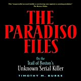 The Paradiso Files: On the Trail of Bostons Unknown Serial Killer