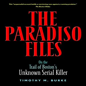 The Paradiso Files: On the Trail of Boston's Unknown Serial Killer | [Timothy M. Burke]