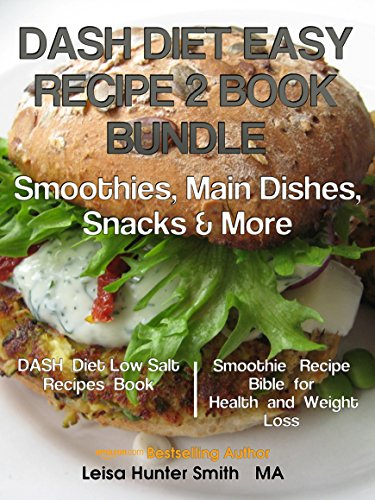 DASH Diet Easy Recipe 2 Book Bundle: Smoothies, Main Dishes, Snacks and More (Mindful Mom Cooks 3) by Leisa Hunter Smith
