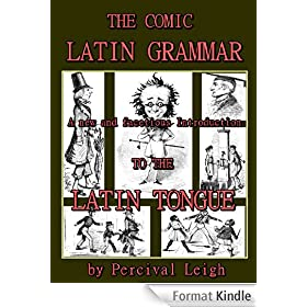 The Comic Latin Grammar : A new and facetious introduction to the Latin tongue (Annotated) (English Edition)