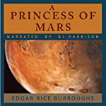 A Princess of Mars (       UNABRIDGED) by Edgar Rice Burroughs Narrated by B. J. Harrison