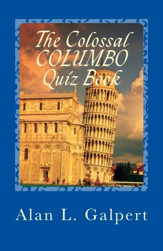 The Colossal COLUMBO Quiz Book: A Plethora of Perplexing Questions About Television's Greatest Detective Show