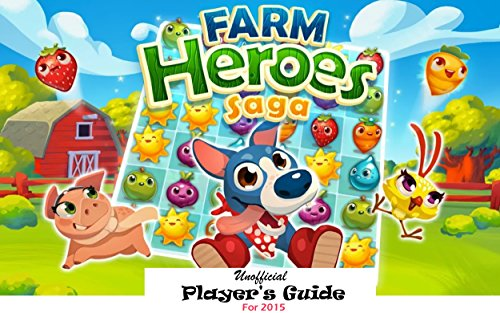 farm-heroes-saga-the-fun-loving-and-easy-2015-players-guide-with-secret-tips-tricks-strategies-and-h