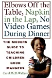 img - for Elbows Off the Table, Napkin in the Lap, No Video Games During Dinner: The Modern Guide to Teaching Children Good Manners book / textbook / text book