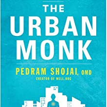 The Urban Monk: Eastern Wisdom and Modern Hacks to Stop Time and Find Success, Happiness, and Peace Audiobook by Pedram Shojai Narrated by Pedram Shojai