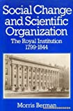 Social Change and Scientific Organization: The Royal Institution 1799-1844 (0435540602) by MORRIS BERMAN